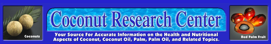 Your source for accurate onformation on the health and nutritional aspects of coconut, coconut oil, palm, palm oil, and related subjects.